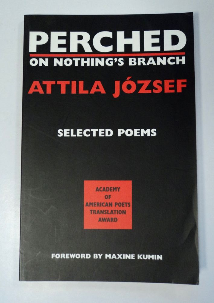 Perched on Nothing's Branch: Selected Poetry by Attila József. Attila JÓZSEF.