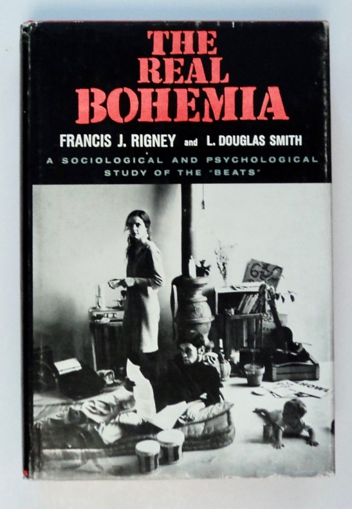 """The Real Bohemia: Sociological and Psychological Study of the """"Beats"""" Francis J. RIGNEY, L. Douglas Smith."""