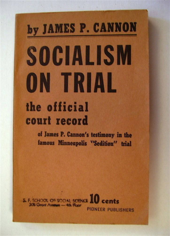"""Socialism on Trial: The Official Court Record of James P. Cannon's Testimony in the Famous Minneapolis """"Sedition"""" Trial. James P. CANNON."""