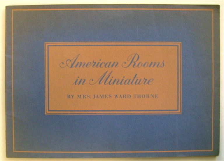 American Rooms in Miniature. Mrs. James Ward THORNE.