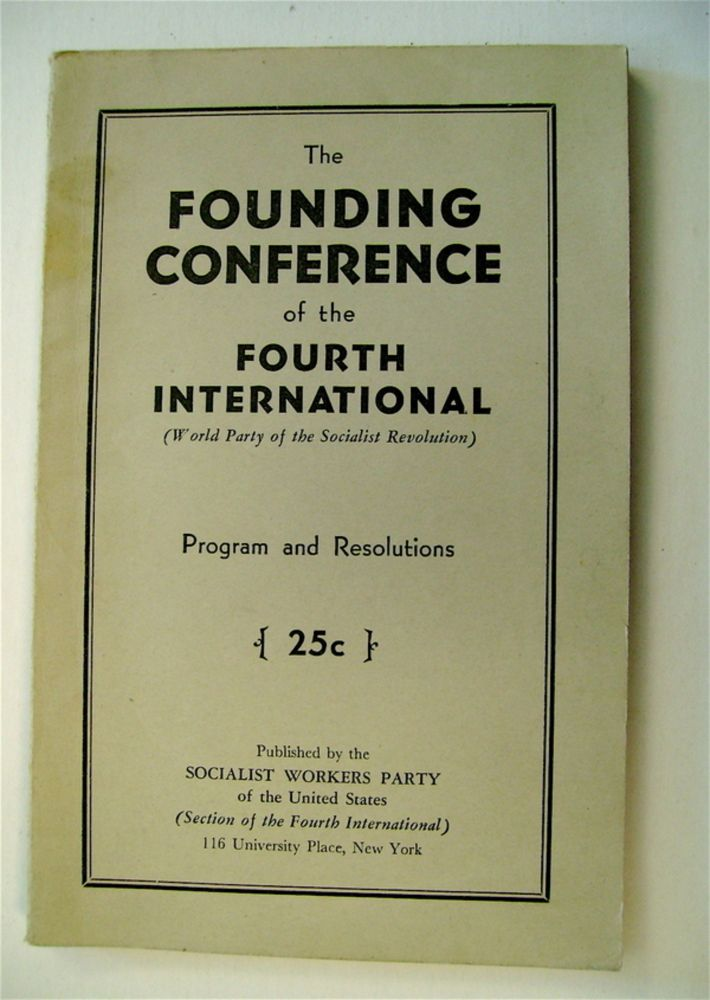 The Founding Conference of the Fourth International (World Party of the Socialist Revolution): Program and Resolutions. FOURTH INTERNATIONAL.