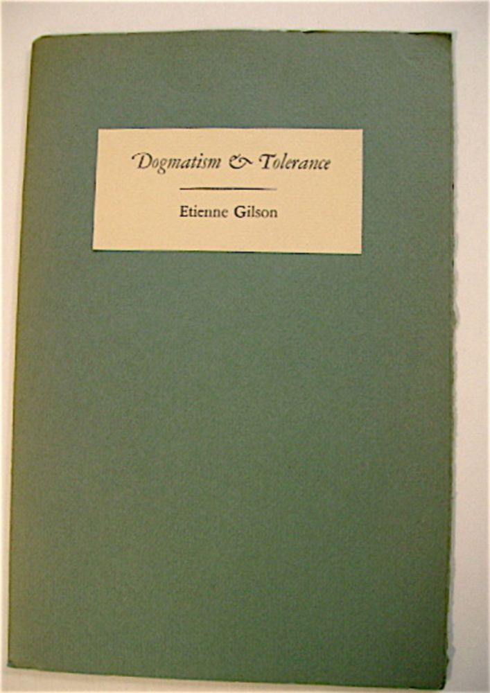 Dogmatism & Tolerance: An Address to the Students and Faculty of Rutgers University Given at the Voorhees Chapel of the New Jersey College for Women on December the 12th, 1951. Etienne GILSON.