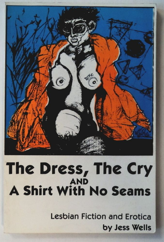 The Dress, the Cry and a Shirt with No Seams: Lesbian Fiction and Erotica. Jess WELLS.