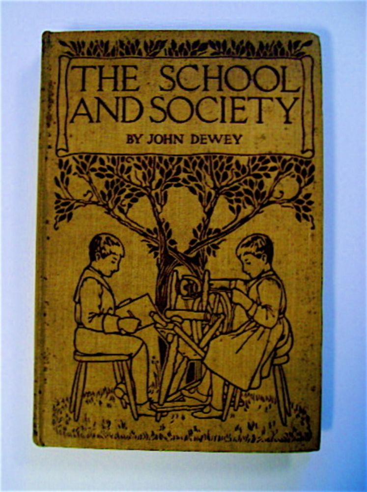 The School and Society: Being Three Lectures. John DEWEY.