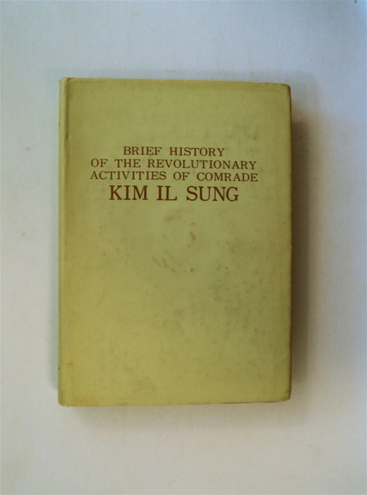 Brief History of the Revolutionary Activities of Comrade Kim Il Sung. THE PARTY HISTORY INSTITUTE OF THE C. C. OF THE WORKERS' PARTY OF KOREA.