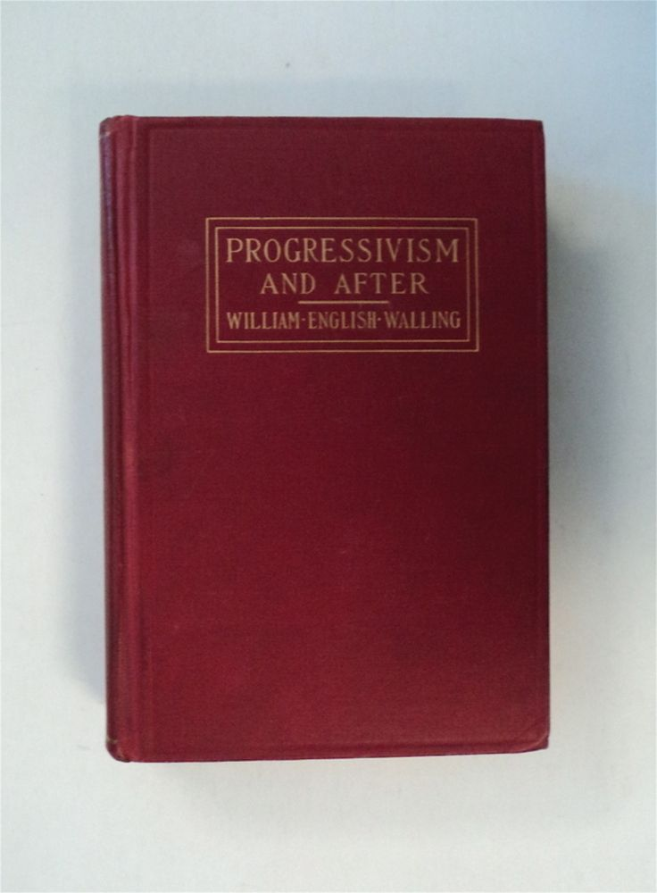 Progressivism - and After. William English WALLING.