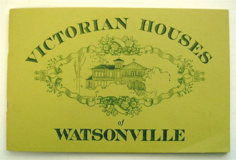 Victorian Houses of Watsonville, Series One. PAJARO VALLEY HISTORICAL ASSOCIATION.