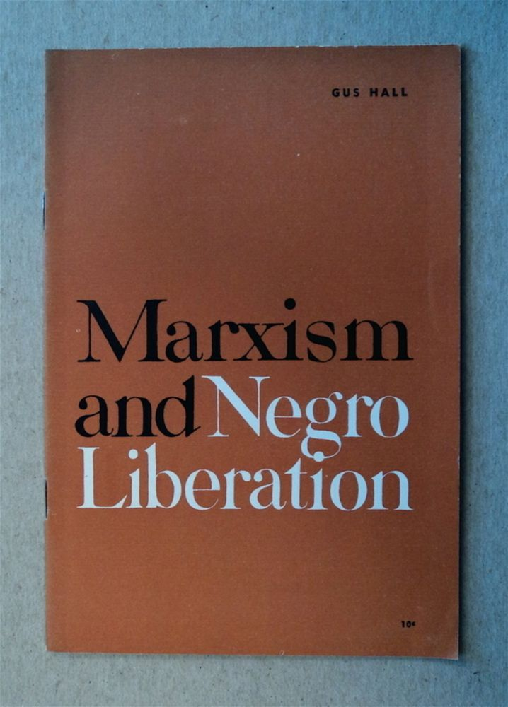 Marxism and Negro Liberation. Gus HALL.