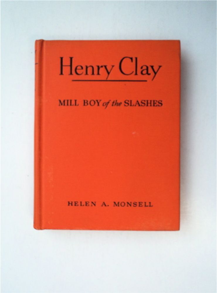 Henry Clay, Mill Boy of the Slashes. Helen Albee MONSELL.