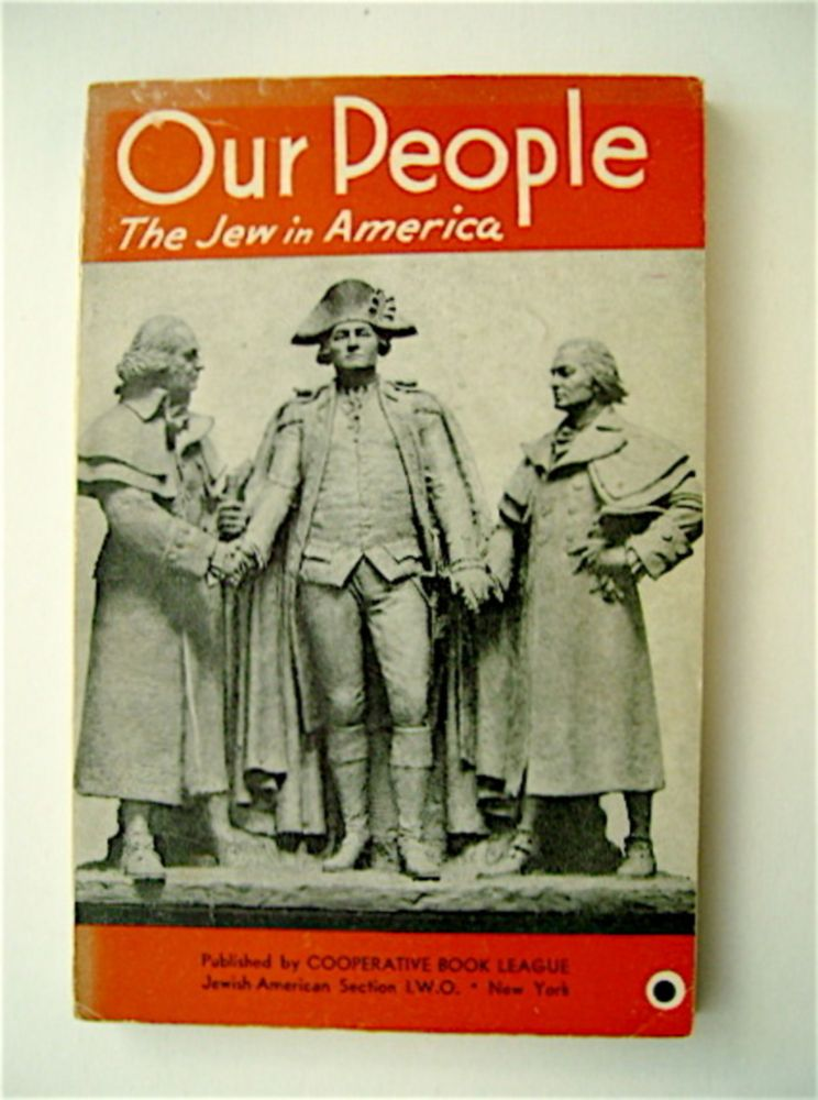 Our People: The Jew in America. I. GOLDBERG, Jesse Mintus, editorial board George Starr.