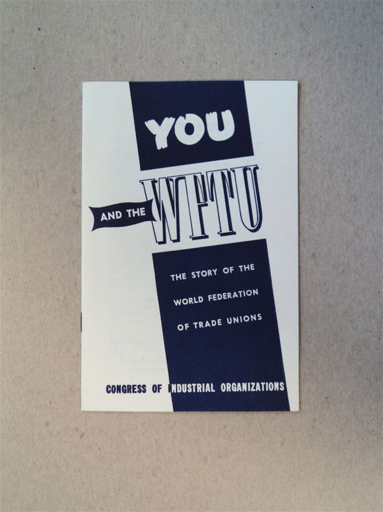 You and the WFTU: The Story of the World Federation of Trade Unions. CONGRESS OF INDUSTRIAL ORGANIZATIONS.
