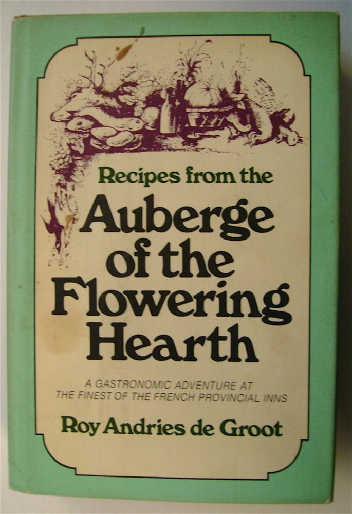 Recipes from the Auberge of the Flowering Hearth. Roy Andries DE GROOT.