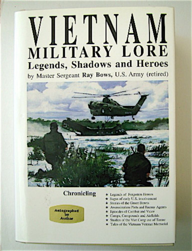 Vietnam Military Lore, Legends, Shadows and Heroes. Master Sergeant Ray A. BOWS, U. S. Army, retired.