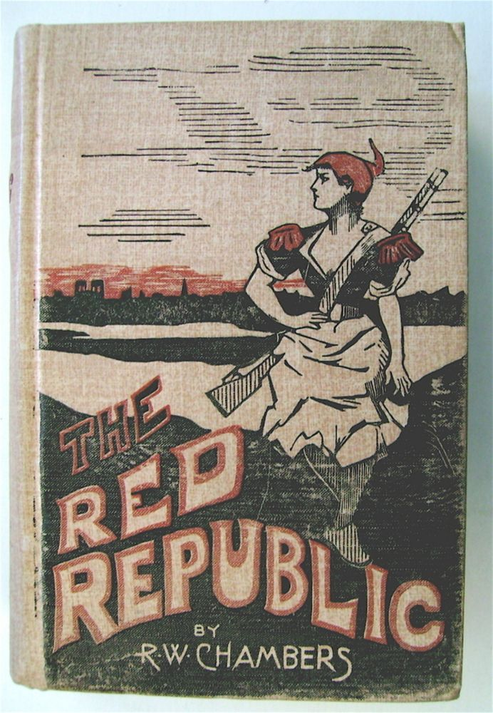 The Red Republic: A Romance of the Commune. Robert W. CHAMBERS.