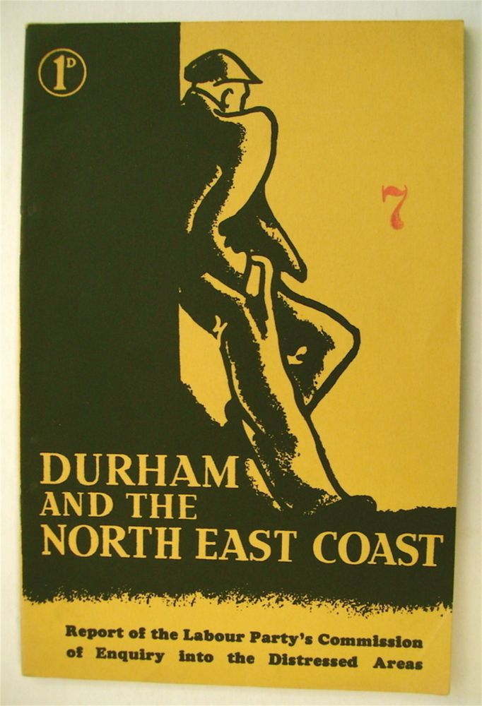 Durham and the North East Coast: Report of the Labour Party's Commission of Enquiry into the Distressed Areas. LABOUR PARTY.
