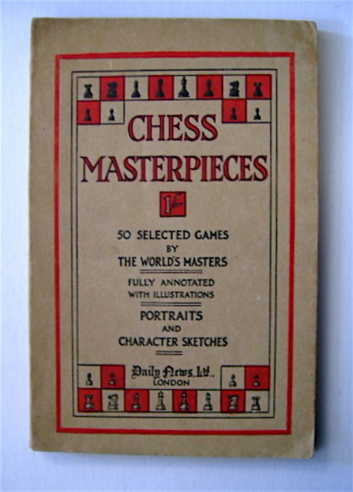 Chess Masterpieces: A Collection of Selected Games by World's Masters. W. H. WATTS.