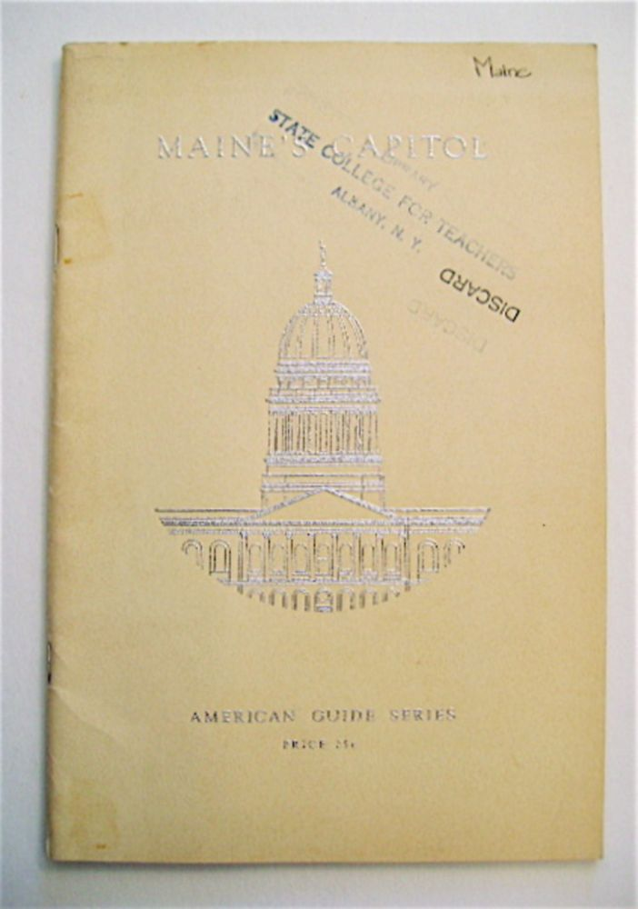 Maine's Capitol: American Guide Series. WRITTEN AND THE FEDERAL WRITERS' PROJECT OF THE WORKS PROGRESS ADMINISTRATION FOR THE STATE OF MAINE.
