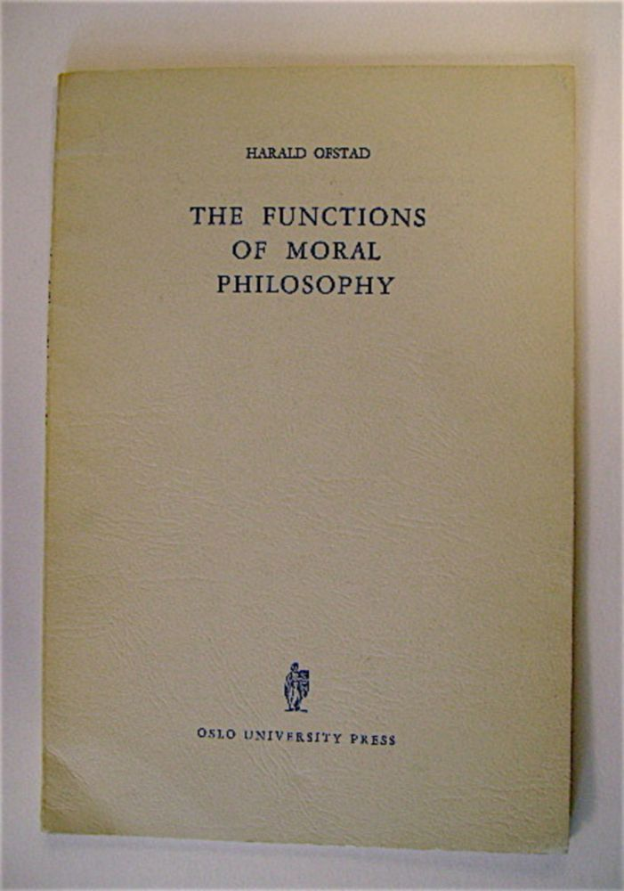 The Functions of Moral Philosophy: A Plea for an Integration of Philosophical Analysis and Empirical Research. Harald OFSTAD.