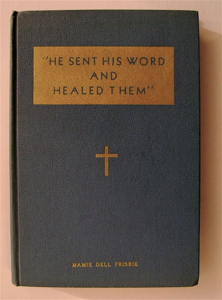 """""""He Sent His Word and Healed Them"""": Scriptural Excerpts. Mamie Dell FRISBIE, ed."""