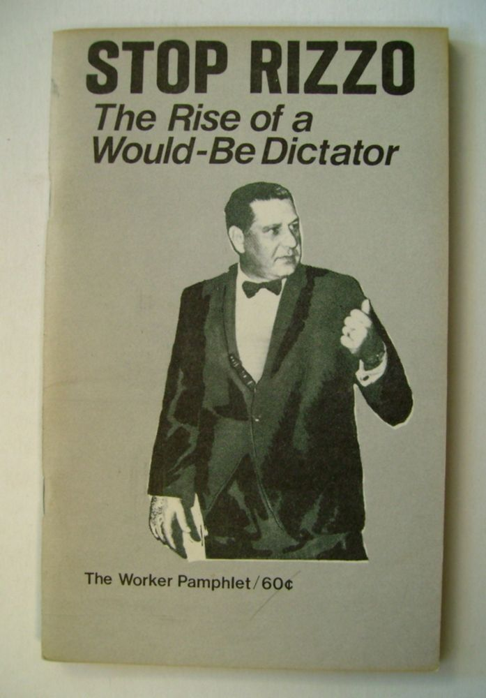 Stop Rizzo: The Rise of a Would-Be Dictator. THE WORKER.