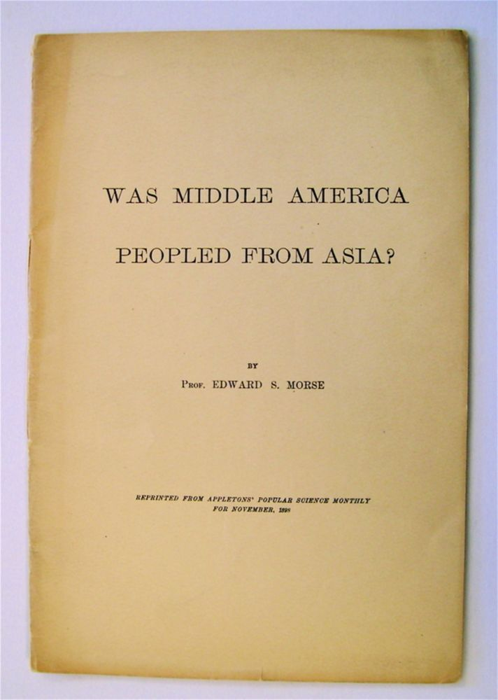 Was Middle America Peopled from Asia? Prof. Edward S. MORSE.