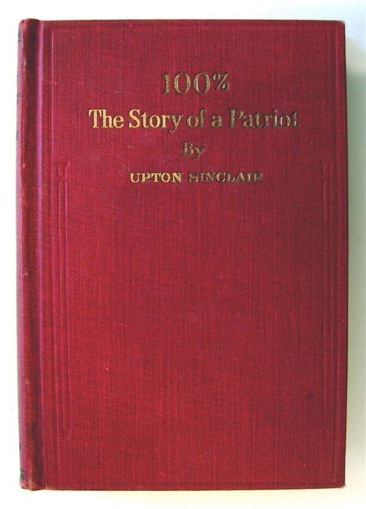 100%: The Story of a Patriot. Upton SINCLAIR.