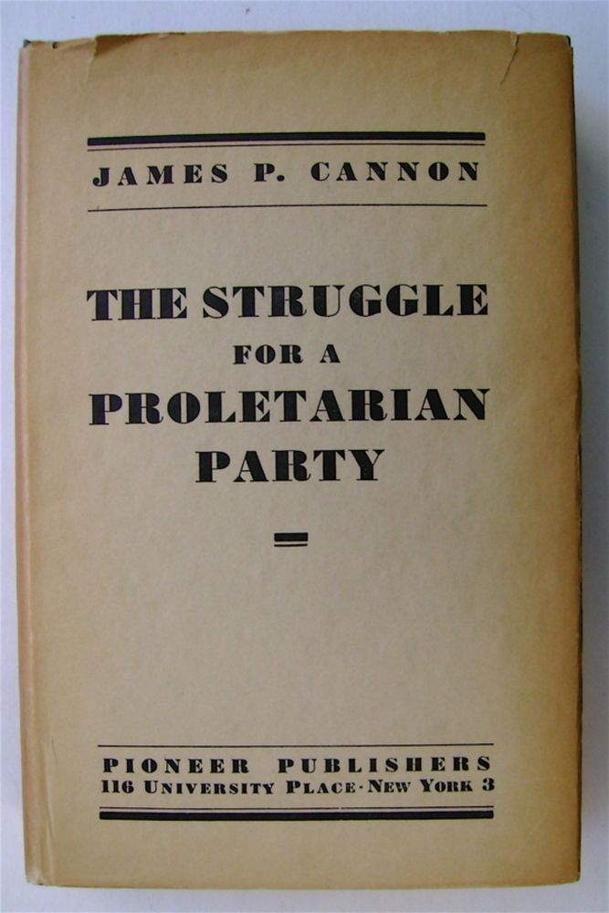 The Struggle for a Proletarian Party. James P. CANNON.
