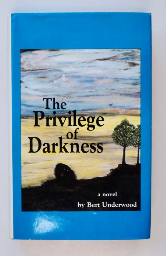 The Privilege of Darkness. Bert UNDERWOOD.