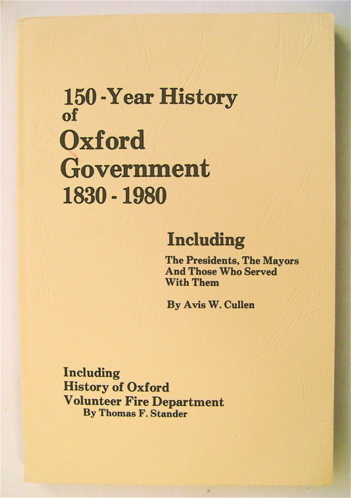 150-Year History of Oxford Government 1830-1980, Including the Presidents, the Mayors and Those Who Served with Them. Avis W. CULLEN.