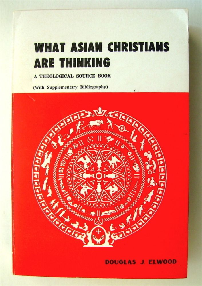 What Asian Christians Are Thinking: A Theological Source Book. Douglas J. ELWOOD, edited.