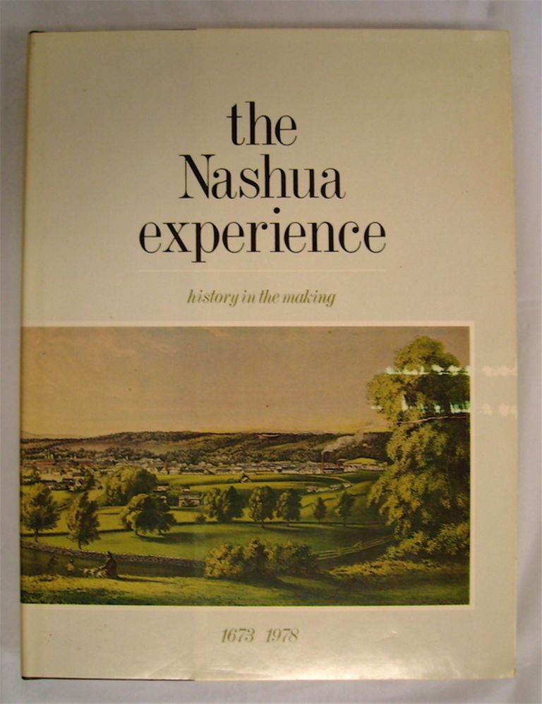 The Nashua Experience: History in the Making 1673 / 1978. THE NASHUA HISTORY COMMITTEE.