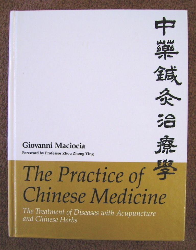 The Practice of Chinese Medicine: The Treatment of Diseases with Acupuncture and Chinese Herbs. Giovanni MACIOCIA.