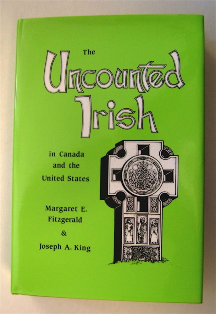 The Uncounted Irish in Canada and the United States. Margaret E. FITZGERALD, Joseph A. King.