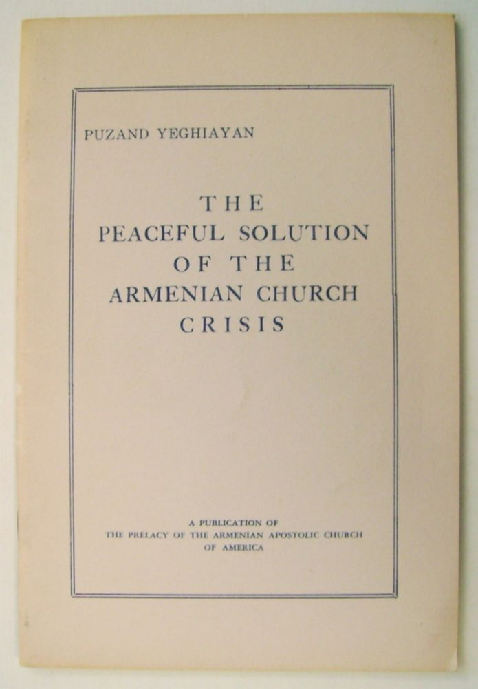 The Peaceful Solution of the Armenian Church Crisis. Puzand YEGHIAYAN.