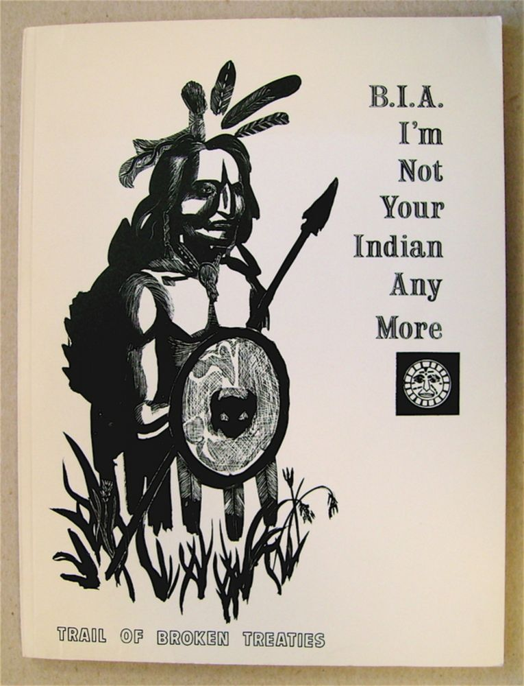 Trail of Broken Treaties: B.I.A. I'm Not Your Indian Anymore. AKWESASNE NOTES.