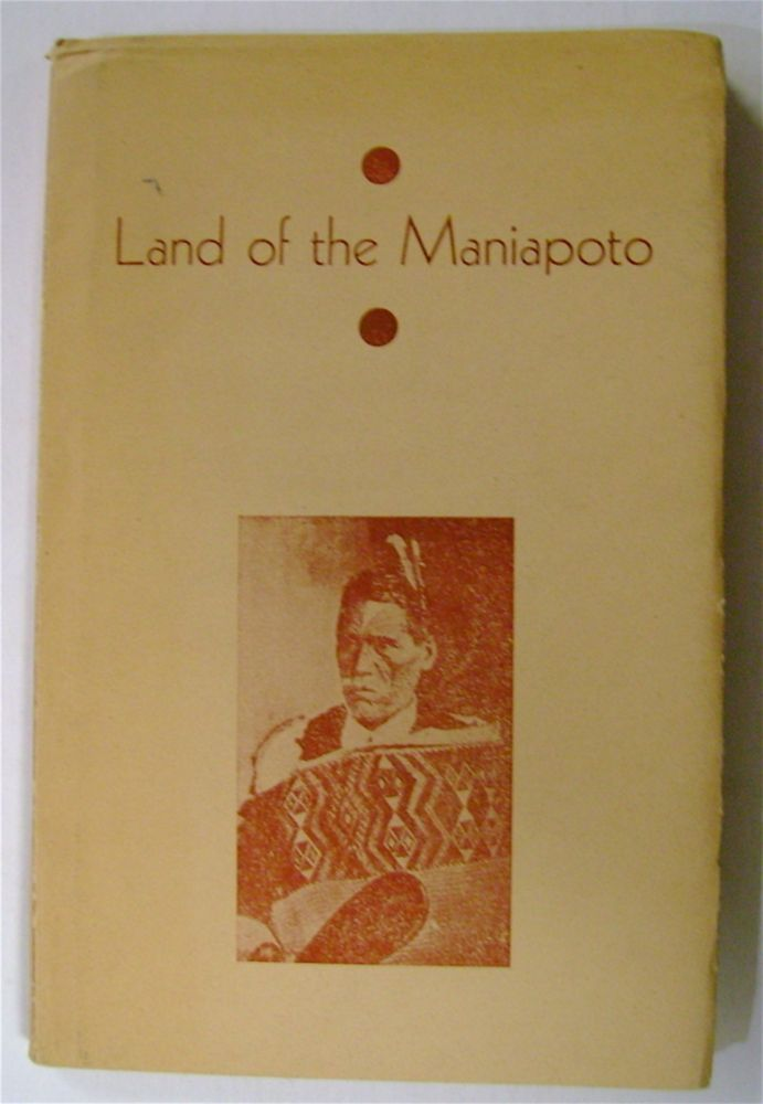 Land of the Maniapoto: A Brief History of the Area Now Known as the Northern King Country, Embracing the Otorohanga, Kawhia and Waitomo Counties. Dick CRAIG.