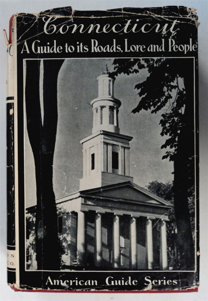 Connecticut: A Guide to Its Roads, Lore, and People. WORKERS OF THE FEDERAL WRITERS' PROJECT OF THE WORKS PROGRESS ADMINISTRATION FOR THE STATE OF CONNECTICUT.