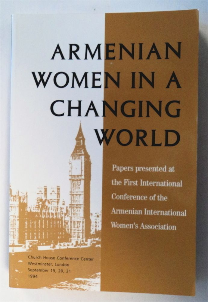 Armenian Women in a Changing World: Papers Presented at the First International Conference of the Armenian International Women's Association, September 19-21, 1994, Church House Conference Center, London, England. Barbara J. MERGUERIAN, Doris D. Jafferiuan.
