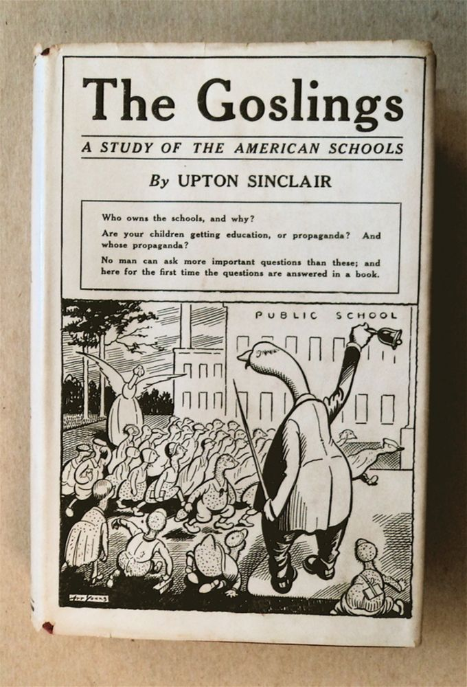 The Goslings: A Study of the American Schools. Upton SINCLAIR.