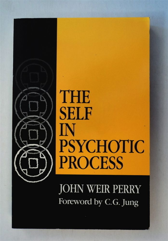 The Self in Psychotic Process: Its Symbolization in Schizophrenia. John Weir PERRY.
