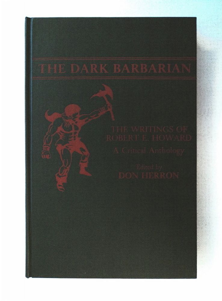 The Dark Barbarian: The Writings of Robert E. Howard: A Critical Anthology. Robert E. HOWARD.