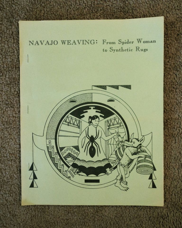 NAVAJO WEAVING: FROM SPIDER WOMAN TO SYNTHETIC RUGS: AN EXHIBITION AT THE NAVAJO MUSEUM IN THE NED A. HATATHLI CULTURE CENTER, NAVAJO COMMUNITY COLLEGE, TSAILE, ARIZONA, MAY 8, 1977 - APRIL 8, 1978