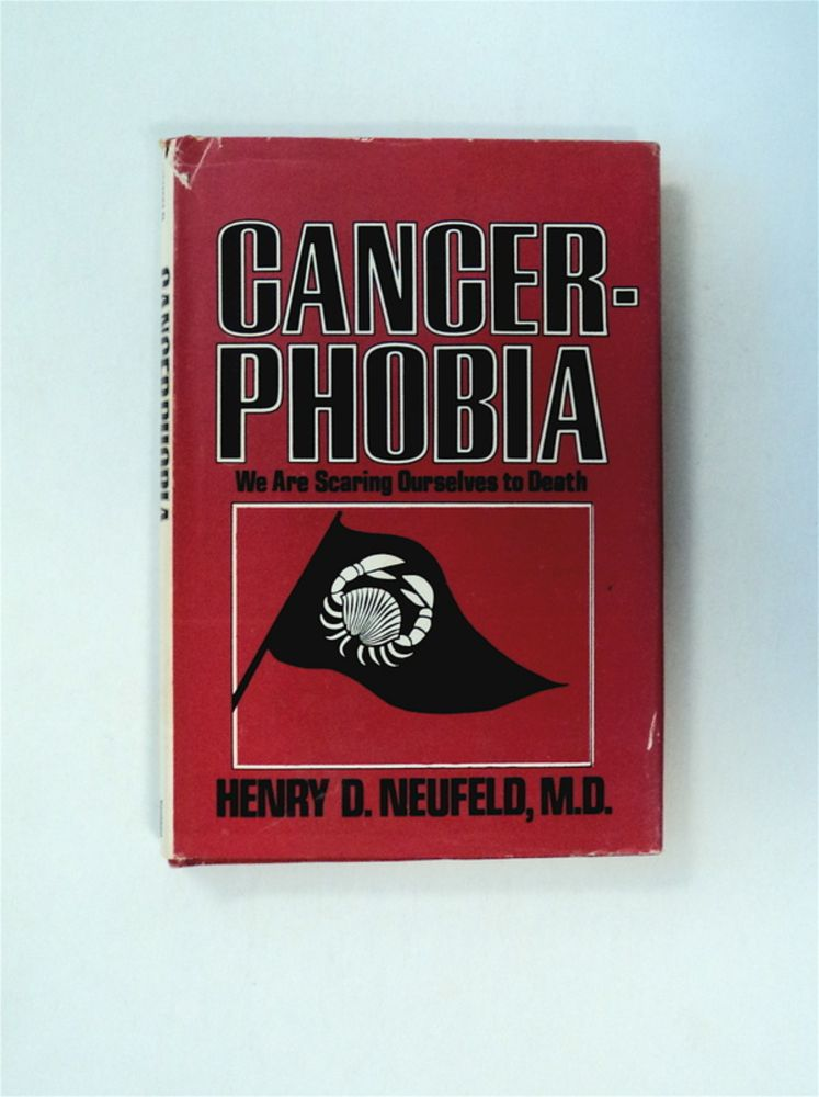 Cancerphobia: We Are Scaring Ourselves to Death. Henry D. NEUFELD, M. D.