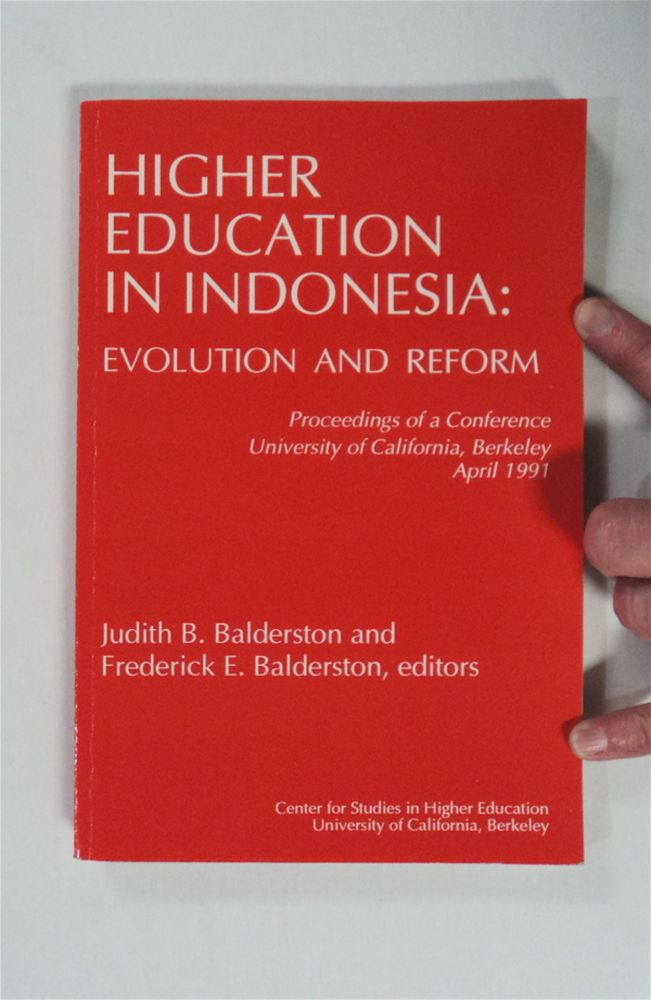 Higher Education in Indonesia: Evolution and Reform: Proceedings of a Conference, University of California, Berkeley, April, 1991. Judith B. BALDERSTON, eds Frederick E. Balderston.