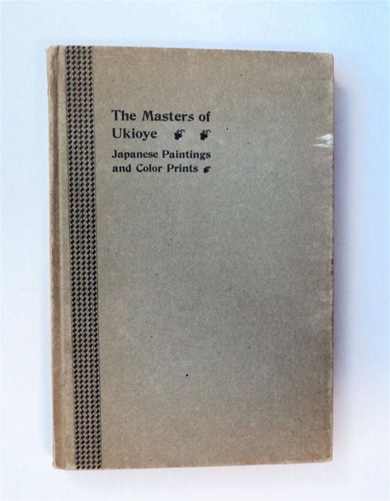 The Masters of Ukioye: A Complete Historical Description of Japanese Paintings and Color Prints of the Genre School as Shown in Exhibition at the Fine Arts Building, 215 West 57th Street, New York. Ernest Francisco FENOLLOSA.