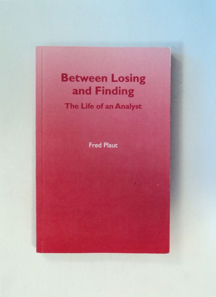 Between Losing and Finding: The Life of an Analyst. Fred PLAUT.