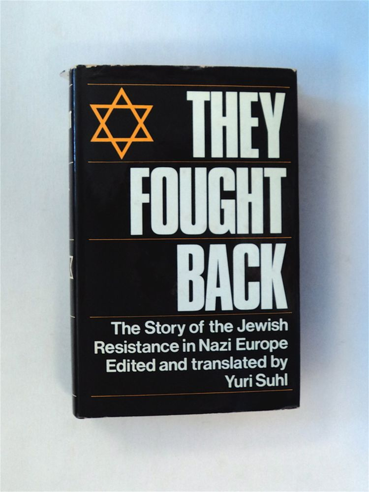 They Fought Back: The Story of the Jewish Resistance in Nazi Europe. Yuri SUHL, ed., trans.