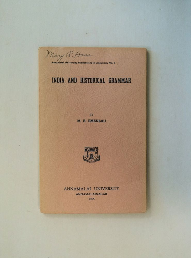 India and Historical Grammar: (Lecture on Diffusion and Evolution in Comparative Linguistics and Lecture on India and the Linguistic Areas Delivered as Special Lectures at the Linguistics Department of Annamalai University in 1959). EMENEAU, urray, arnson.