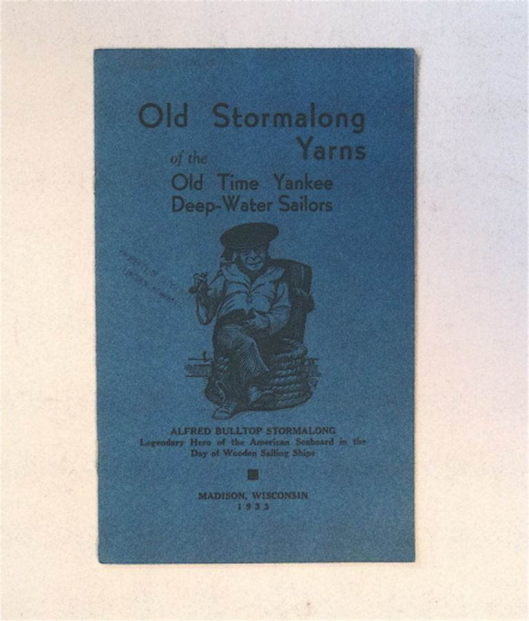 Old Stormalong Yarns: Small and Tall Tales of Alfred Bulltop Stormalong, Bravest and Best of the Old Time Deep-Water Sailors of the American Seaboard. Charles Edward BROWN.