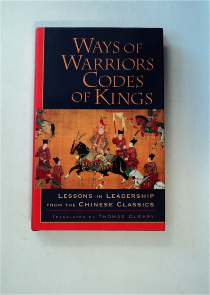 Ways of Warriors, Codes of Kings: Lessons in Leadership from the Chinese Classics. Thomas CLEARY, trans.